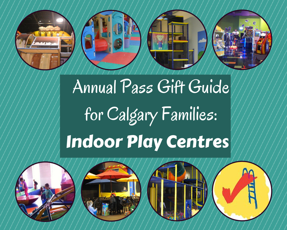 Annual Pass Gift Guide - Calgary, Alberta - Indoor Play Centres - calgaryplaygroundreview.com