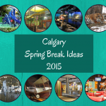 Calgary Spring Break Ideas 2015