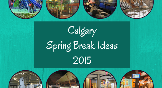 Calgary Spring Break Ideas 2015