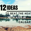 12 ideas to beat the heat with kids in Calgary