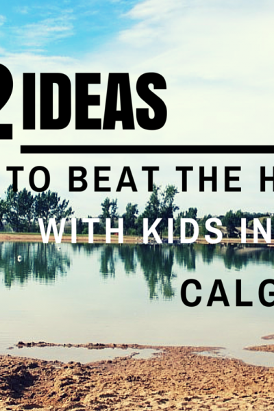 12 Things to do with kids in Calgary to beat the heat – 2017