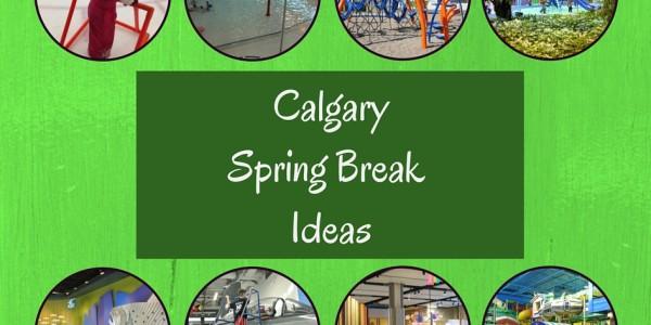 Calgary Spring Break Ideas